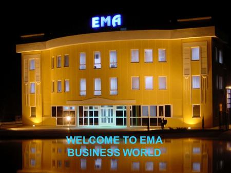WELCOME TO EMA BUSINESS WORLD. About company Limited liability company for manufacturing, domestic and foreign trade, mediation and Services EMA doo.