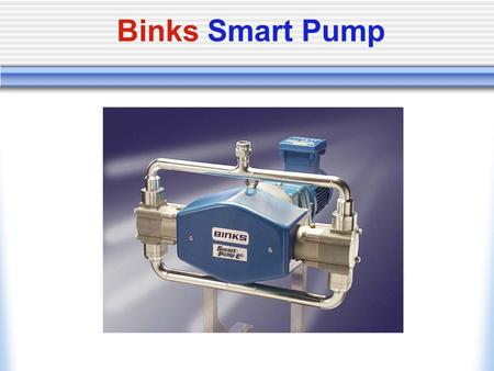 Binks Smart Pump. Smart Pump Product Line Electric Smart Pump E2-20: 5 GPM (260 PSI) E2-30: 8 GPM (260 PSI) E4-60: 16 GPM (260 PSI) E4-90: 24 GPM (203.