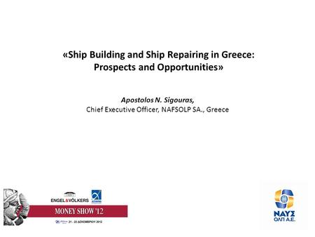 «Ship Building and Ship Repairing in Greece: Prospects and Opportunities» Apostolos N. Sigouras, Chief Executive Officer, NAFSOLP SA., Greece.