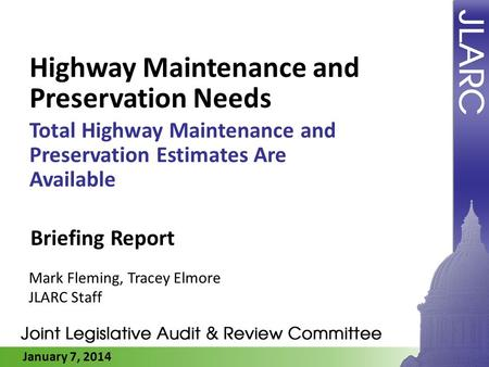 January 7, 2014 Highway Maintenance and Preservation Needs Total Highway Maintenance and Preservation Estimates Are Available Mark Fleming, Tracey Elmore.