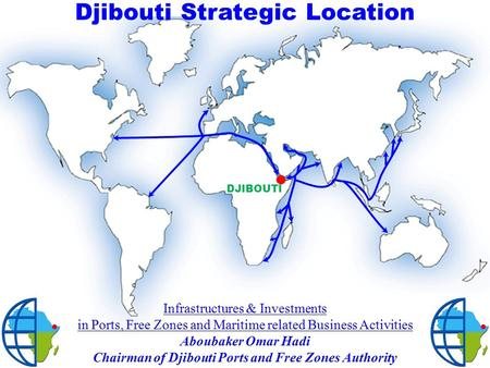 DJIBOUTI Djibouti Strategic Location. 1. Djibouti Overview 2. Existing Infrastructures 3. Infrastructures Expansions 4. Future Infrastructures 5. Summary.