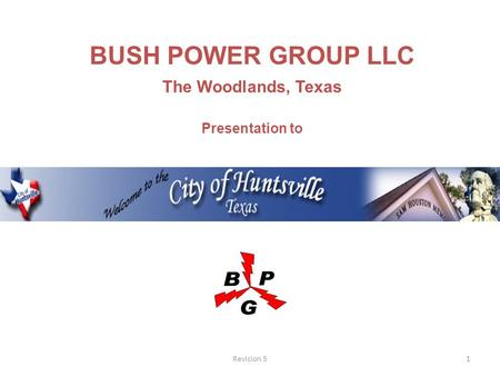 1Revision 5 BUSH POWER GROUP LLC The Woodlands, Texas Presentation to.