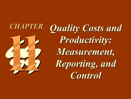 11 -1 Quality Costs and Productivity: Measurement, Reporting, and Control CHAPTER.