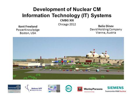 Development of Nuclear CM Information Technology (IT) Systems CMBG XIX Chicago 2012 Kent Freeland PowerKnowledge Boston, USA Balio Dinev David Holding.