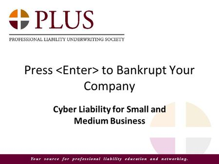 Your source for professional liability education and networking. Press to Bankrupt Your Company Cyber Liability for Small and Medium Business.