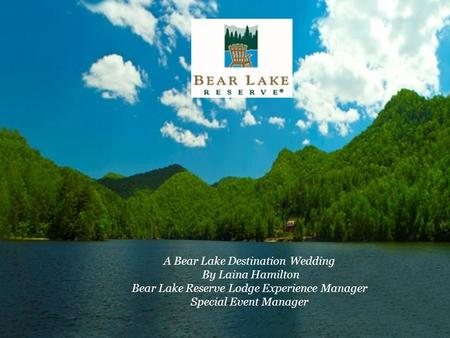 A Bear Lake Destination Wedding By Laina Hamilton Bear Lake Reserve Lodge Experience Manager Special Event Manager.