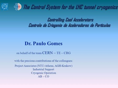 TE / CRG / Paulo Gomes The Control System for the LHC tunnel cryogenics, p. 1 CERN Portuguese Teachers Programme, 4 Sep 2009 Dr. Paulo Gomes on behalf.
