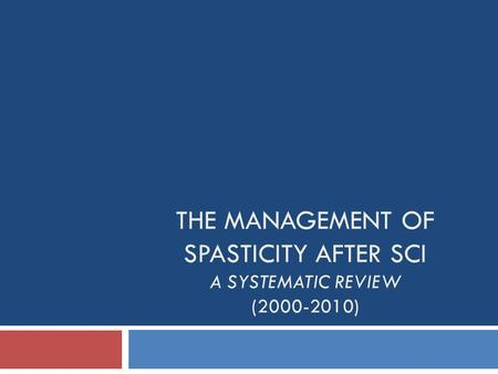 THE MANAGEMENT OF SPASTICITY AFTER SCI A SYSTEMATIC REVIEW (2000-2010)