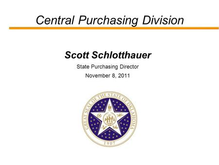 Central Purchasing Division Scott Schlotthauer State Purchasing Director November 8, 2011.