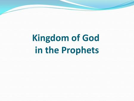 Kingdom of God in the Prophets. Introduction A prophet was a spokesman for God; he spoke in Gods name and by his authority (Ex. 7:1). he is the mouth.