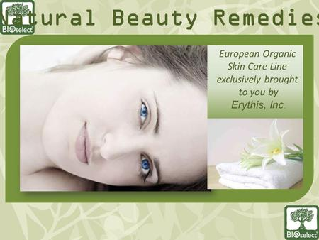 European Organic Skin Care Line exclusively brought to you by Erythis, Inc. Natural Beauty Remedies.