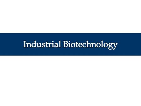 Application of biotechnology for industrial purposes – Manufacturing – Alternative energy (bioenergy) – Biomaterials – It includes the practice of using.