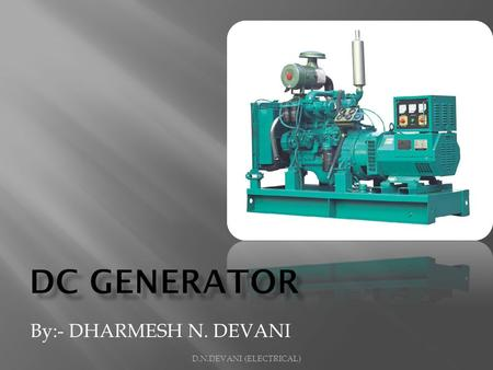 D.N.DEVANI (ELECTRICAL) By:- DHARMESH N. DEVANI. Electrical Machines DC Machines AC Machines D.N.DEVANI (ELECTRICAL)
