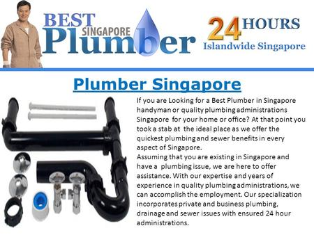 Plumber Singapore If you are Looking for a Best Plumber in Singapore handyman or quality plumbing administrations Singapore for your home or office? At.