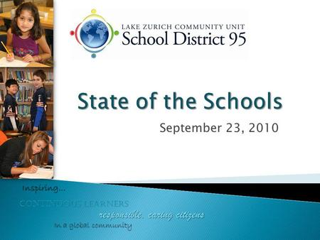 September 23, 2010 continuous learners responsible, caring citizens Inspiring… In a global community.