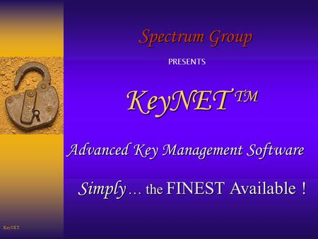 S pectrum Group KeyNET TM Advanced Key Management Software Simply … the FINEST Available ! PRESENTS KeyNET.