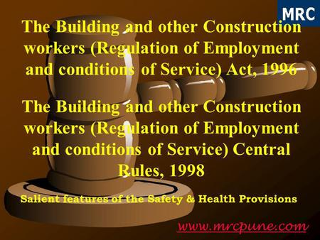 Www.mrcpune.com The Building and other Construction workers (Regulation of Employment and conditions of Service) Act, 1996 Salient features of the Safety.