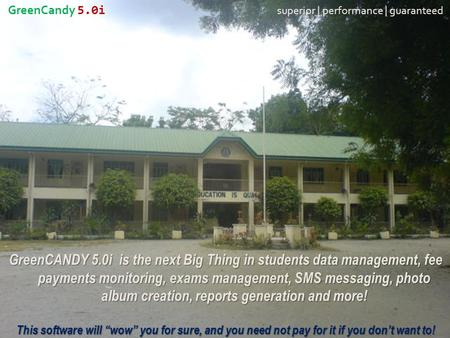 GreenCandy 5.0i superior | performance | guaranteed GreenCANDY 5.0i is the next Big Thing in students data management, fee payments monitoring, exams management,