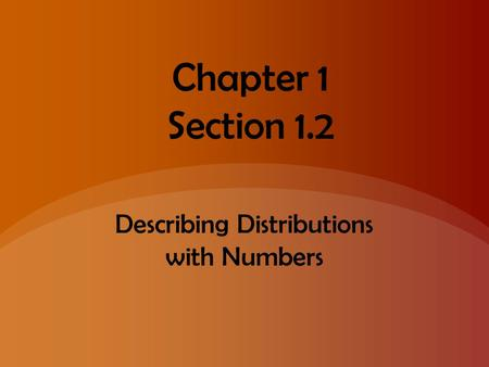 Chapter 1 Section 1.2 Describing Distributions with Numbers.