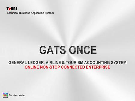 Tourism suite. Multi ( Language - Currency- Branch ) GATS ONCE First Release on July 2012. All GATS ONCE Reports can be displayed or printed on any printer.