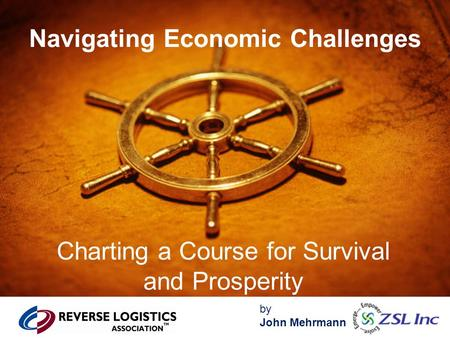 By John Mehrmann Navigating Economic Challenges Charting a Course for Survival and Prosperity.