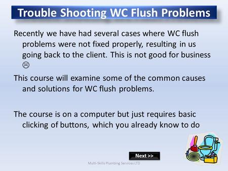 Trouble Shooting WC Flush Problems Recently we have had several cases where WC flush problems were not fixed properly, resulting in us going back to the.