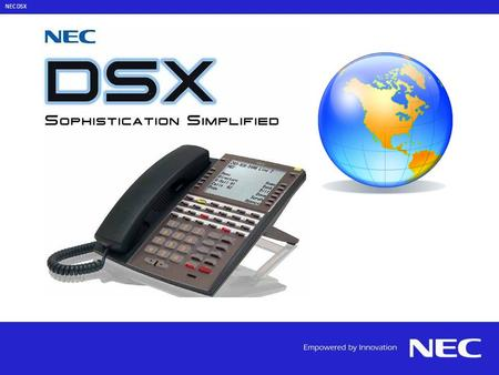 NEC DSX. Custom Solutions and Features Tailored Towards Business and Residential Applications! DSX Business & Residential Solutions.