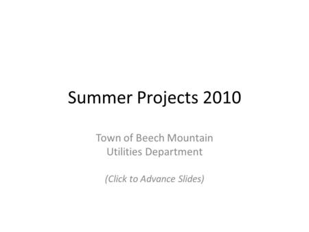 Summer Projects 2010 Town of Beech Mountain Utilities Department (Click to Advance Slides)