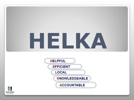 HELPFUL EFFICIENT KNOWLEDGEABLE ACCOUNTABLE LOCAL HELKA.