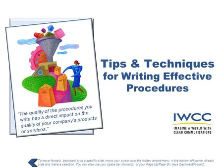 Tips & Techniques for Writing Effective Procedures To move forward, backward or to a specific slide, move your cursor over the hidden arrows/menu in the.