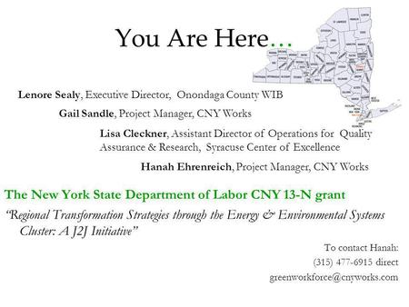 You Are Here… The New York State Department of Labor CNY 13-N grant Regional Transformation Strategies through the Energy & Environmental Systems Cluster: