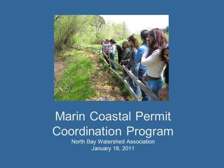 Marin Coastal Permit Coordination Program North Bay Watershed Association January 18, 2011.