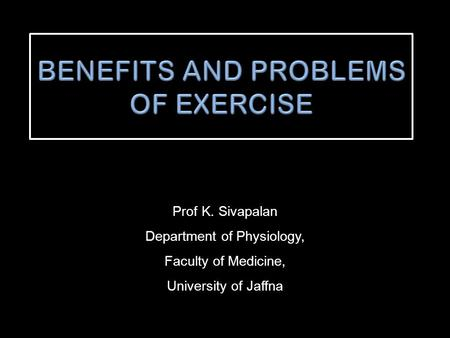 Prof K. Sivapalan Department of Physiology, Faculty of Medicine, University of Jaffna.