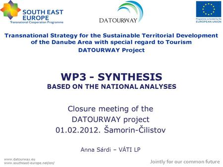 WP3 - SYNTHESIS BASED ON THE NATIONAL ANALYSES Closure meeting of the DATOURWAY project 01.02.2012. Šamorin-Čilistov Anna Sárdi – VÁTI LP.