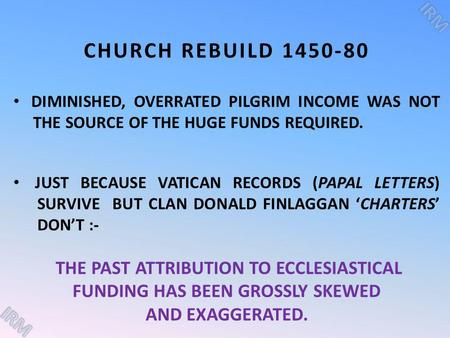 CHURCH REBUILD 1450-80 DIMINISHED, OVERRATED PILGRIM INCOME WAS NOT THE SOURCE OF THE HUGE FUNDS REQUIRED. JUST BECAUSE VATICAN RECORDS (PAPAL LETTERS)