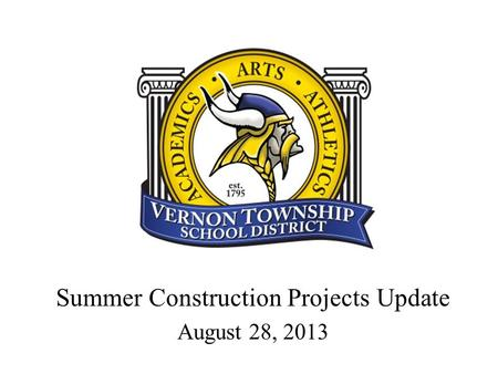 Summer Construction Projects Update August 28, 2013.