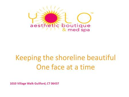 Keeping the shoreline beautiful One face at a time 1010 Village Walk Guilford, CT 06437.