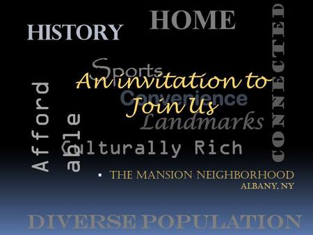 HISTORY Sports Convenience Landmarks Culturally Rich Diverse Population The Mansion Neighborhood Albany, ny HOME Afford able Connected An invitation to.