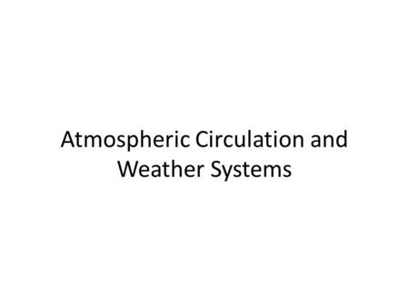 Atmospheric Circulation and Weather Systems. Take-Away Points 1.Weather is driven by unequal solar heating and cooling 2.Air motions are affected by the.