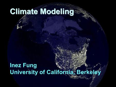 Climate Modeling Inez Fung University of California, Berkeley.