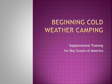 Supplemental Training for Boy Scouts of America. Training Summary: Provide leadership and practical approaches for troops wishing to bolster their camping.
