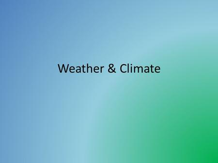 Weather & Climate. Weather & Climate Definitions Weather- the state of the atmosphere with respect to heat or cold, wetness or dryness, calm or storm,