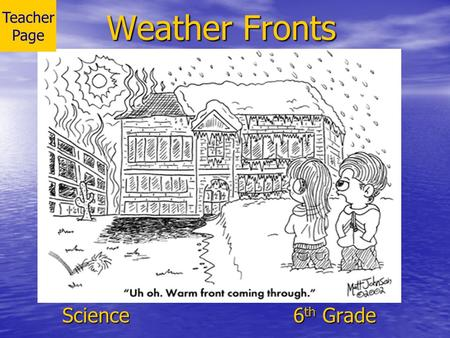 Weather Fronts Science 6 th Grade Teacher Page. MAP TAP 2002-2003Weather Fronts2 Teacher Page Science Science 6 th Grade 6 th Grade Created by Paula Smith.