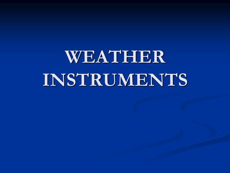WEATHER INSTRUMENTS.