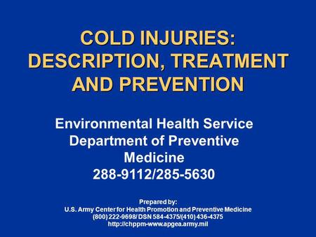 COLD INJURIES: DESCRIPTION, TREATMENT AND PREVENTION Environmental Health Service Department of Preventive Medicine 288-9112/285-5630 Prepared by: U.S.