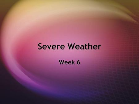 Severe Weather Week 6. Questions for Discussion Which types of severe weather risk are you willing to live with? Why? What level of risk from severe weather.