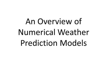 An Overview of Numerical Weather Prediction Models.