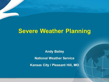 1 Severe Weather Planning Andy Bailey National Weather Service Kansas City / Pleasant Hill, MO.