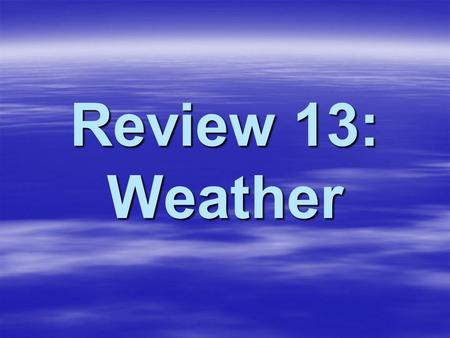 Review 13: Weather.