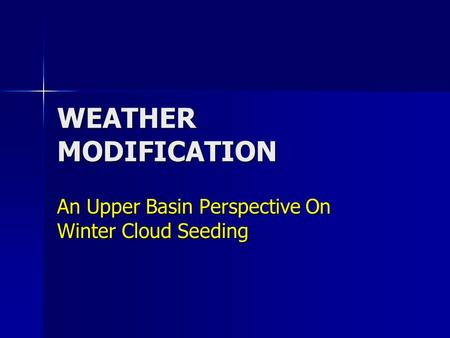 WEATHER MODIFICATION An Upper Basin Perspective On Winter Cloud Seeding.